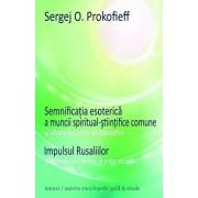Semnificatia esoterica a muncii spiritual-stiintifice comune si viitorul Societatii Antroposofice/Sergej O. Prokofieff