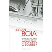 Suveranii Romaniei. Monarhia, o solutie'/Lucian Boia