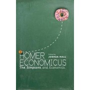 Homer Economicus: The Simpsons and Economics, Paperback/Joshua Hall