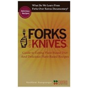What Do We Learn from the Forks Over Knives: Guide to Healthy Eating and Lifestyle with Natural Plant-Based Diet Foods, and Delicious Plant-Based Reci, Paperback/Warawaran Roongruangsri