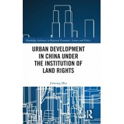 Urban Development in China Under the Institution of Land Rights, Hardcover/Jieming Zhu