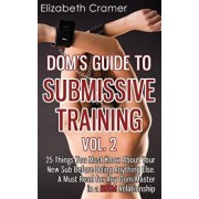 Dom's Guide to Submissive Training Vol. 2: 25 Things You Must Know about Your New Sub Before Doing Anything Else. a Must Read for Any Dom/Master in a, Paperback/Elizabeth Cramer