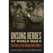 Unsung Heroes of World War II: The Story of the Navajo Code Talkers, Paperback/Deanne Durrett