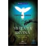 Viata ta divina - Christina Lunden