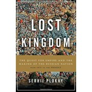 Lost Kingdom: The Quest for Empire and the Making of the Russian Nation, Hardcover/Serhii Plokhy