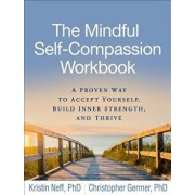The Mindful Self-Compassion Workbook: A Proven Way to Accept Yourself, Build Inner Strength, and Thrive, Paperback/Kristin Neff