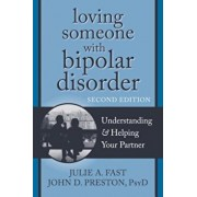 Loving Someone with Bipolar Disorder: Understanding & Helping Your Partner, Paperback/Julie A. Fast