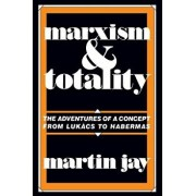 Marxism and Totality: The Adventures of a Concept from Luk CS to Habermas, Paperback/Martin Jay