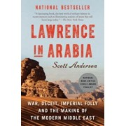 Lawrence in Arabia: War, Deceit, Imperial Folly and the Making of the Modern Middle East, Paperback/Scott Anderson