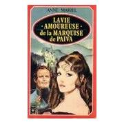La vie amoureuse de la marquise de Païva - Anne Mariel - Livre