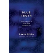 Blue Truth: A Spiritual Guide to Life & Death and Love & Sex, Paperback