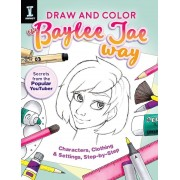 Draw and Color the Baylee Jae Way: Characters, Clothing and Settings Step by Step, Paperback