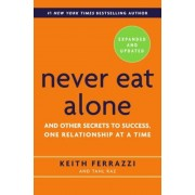Never Eat Alone: And Other Secrets to Success, One Relationship at a Time, Hardcover