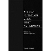 African Americans and the First Amendment: The Case for Liberty and Equality, Hardcover/Timothy C. Shiell
