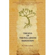 The Soul of the Full-Length Manuscript: Turning Life's Wounds into the Gift of Literary Fiction, Memoir, or Poetry, Paperback/Zelda Lockhart