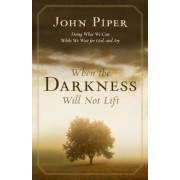 When the Darkness Will Not Lift: Doing What We Can While We Wait for God--And Joy, Paperback