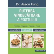 Puterea vindecatoare a postului. Ghidul popular pentru post intermitent, alternativ sau extins/Jason Fung