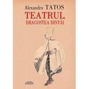 Teatrul, dragostea dintai/Alexandru Tatos