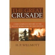 The Great Crusade: A New Complete History of the Second World War, Revised Edition, Paperback/H. P. Willmott