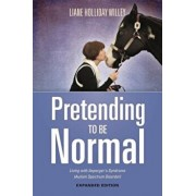 Pretending to Be Normal: Living with Asperger's Syndrome (Autism Spectrum Disorder) Expanded Edition, Paperback/Tony Attwood
