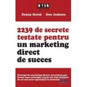 2239 de secrete testate pentru un marketing direct de succes - Denny Hatch Don Jackson