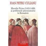 Marsilio Ficino (1433-1499) si problemele platonismului in Renastere/Ioan Petru Culianu