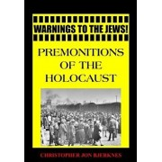 Warnings to the Jews! Premonitions of the Holocaust, Paperback/Christopher Jon Bjerknes