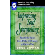Improving Your Storytelling: Beyond the Basics for All Who Tell Stories in Work or Play, Paperback