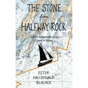The Stone from Halfway Rock: A Boy's Adventures on the Coast of Maine, Paperback