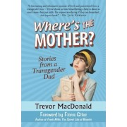 Where's the Mother?: Stories from a Transgender Dad, Paperback