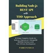 Building Node.Js Rest API with Tdd Approach: 10 Steps Complete Guide for Node.Js, Express.Js & Mongodb Restful Service with Test-Driven Development, Paperback/Parri Pandian