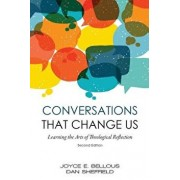Conversations That Change Us - 2nd Edition: Learning the Arts of Theological Reflection, Paperback/Joyce E. Bellous