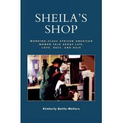 Sheila's Shop: Working-Class African American Women Talk about Life, Love, Race, and Hair, Paperback/Kimberly Battle-Walters