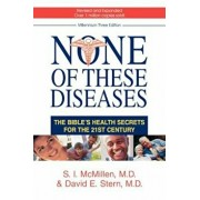 None of These Diseases: The Bible's Health Secrets for the 21st Century, Paperback/S. I. M. D. David E. Stern M. McMillen