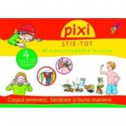 Pixi stie-tot. Minienciclopedie la cutie 2 Corpul omenesc. Sanatate si bune maniere