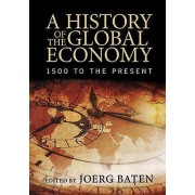 A History of the Global Economy by Jorg Baten