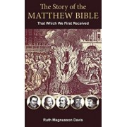 The Story of the Matthew Bible: That Which We First Received, Hardcover/Ruth Magnusson Davis