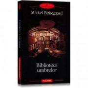 Biblioteca umbrelor - Mikkel Birkegaard