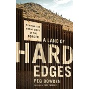 A Land of Hard Edges: Serving the Front Lines of the Border, Paperback/Peg Bowden