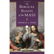 The Biblical Roots of the Mass, Paperback