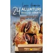 24 De Retete Aluaturi Dulci Si Sarate Delicioase Si Usor De Preparat - Laura Adamache