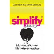 Cum traim mai fericiti impreuna. Simplify your love