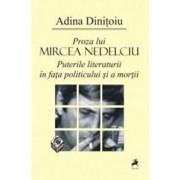Proza lui Mircea Nedelciu. Puterile literaturii in fata/Adina Dinitoiu