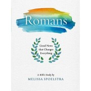 Romans - Women's Bible Study Participant Workbook: Good News That Changes Everything, Paperback/Melissa Spoelstra