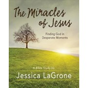 The Miracles of Jesus - Women's Bible Study Participant Workbook: Finding God in Desperate Moments, Paperback/Jessica LaGrone