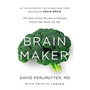 Brain Maker: The Power of Gut Microbes to Heal and Protect Your Brain - For Life, Hardcover/David Perlmutter