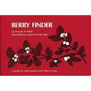 Berry Finder: A Guide to Native Plants with Fleshy Fruits, Paperback/Dorcas S. Miller