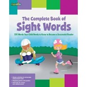 The Complete Book of Sight Words: 220 Words Your Child Needs to Know to Become a Successful Reader, Paperback/Shannon Keeley