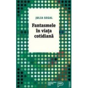 Fantasmele in viata cotidiana - Julia Segal