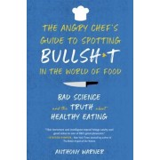 The Angry Chef's Guide to Spotting Bullsht in the World of Food: Bad Science and the Truth about Healthy Eating, Paperback